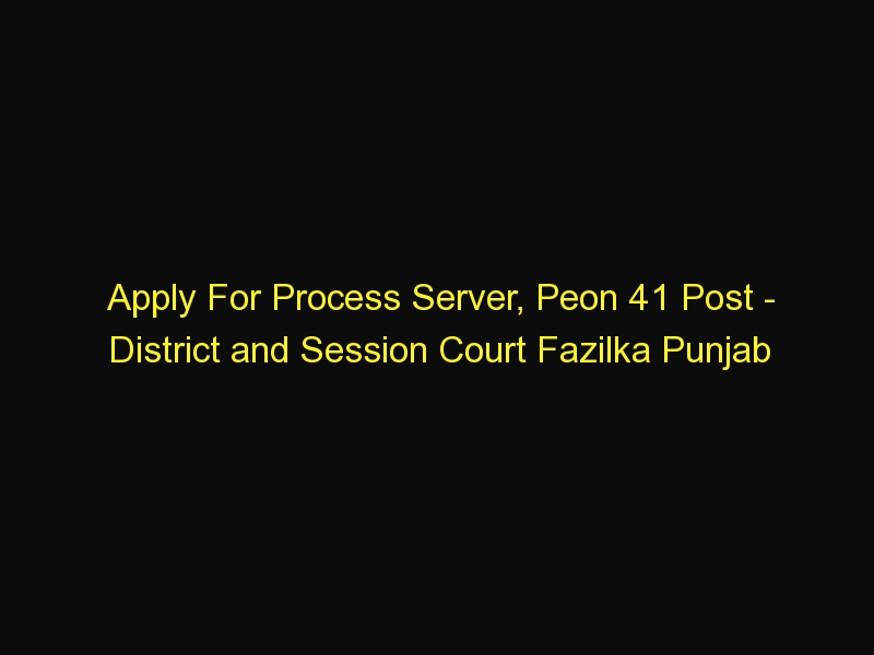 Apply For Process Server, Peon 41 Post – District and Session Court Fazilka Punjab