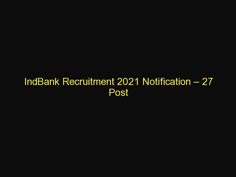 IndBank Recruitment 2021 Notification – 27 Post